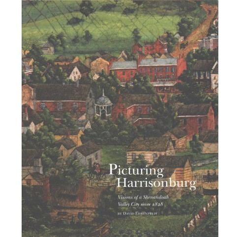 Picturing Harrisonburg : Visions of a Shenandoah Valley City Since 1828 (Hardcover) (David Ehrenpreis) - image 1 of 1