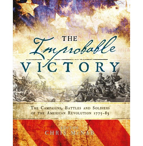 Improbable Victory : The Campaigns, Battles and Soldiers of the American Revolution, 1775-83 (Hardcover) - image 1 of 1