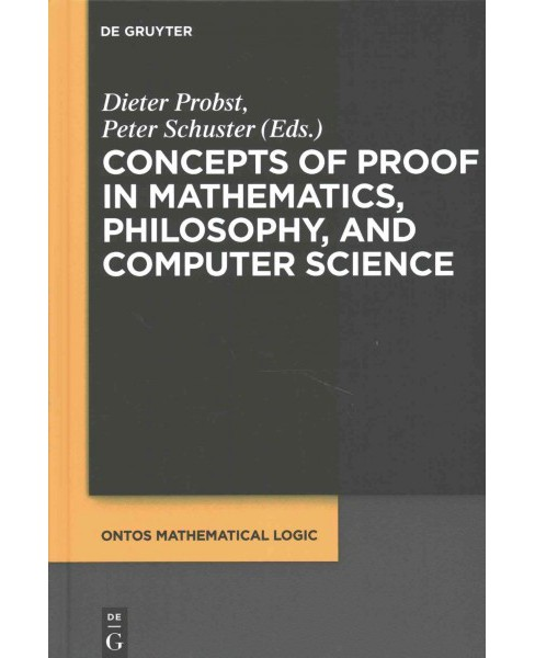 Concepts of Proof in Mathematics, Philosophy, and Computer Science (Hardcover) - image 1 of 1