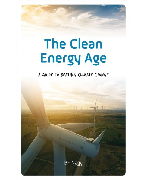 Clean Energy Age : A Guide to Beating Climate Change -  by B. F. Nagy (Hardcover) - image 1 of 1