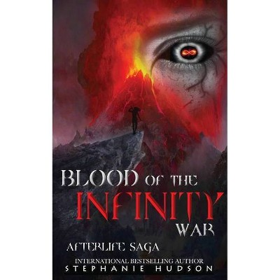 Blood of the Infinity War - (Afterlife Saga) by  Stephanie Hudson (Paperback)