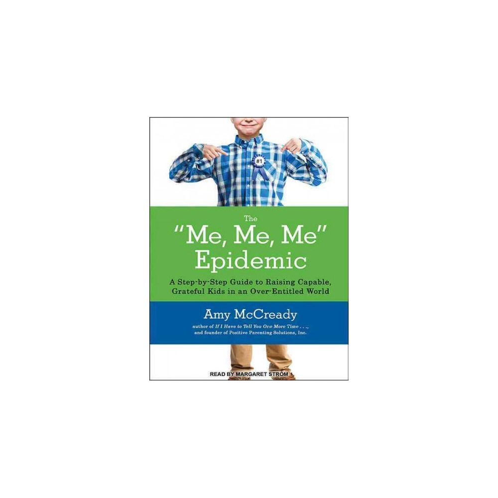 Me, Me, Me Epidemic : A Step-by-step Guide to Raising Capable, Grateful Kids in an Over-entitled World