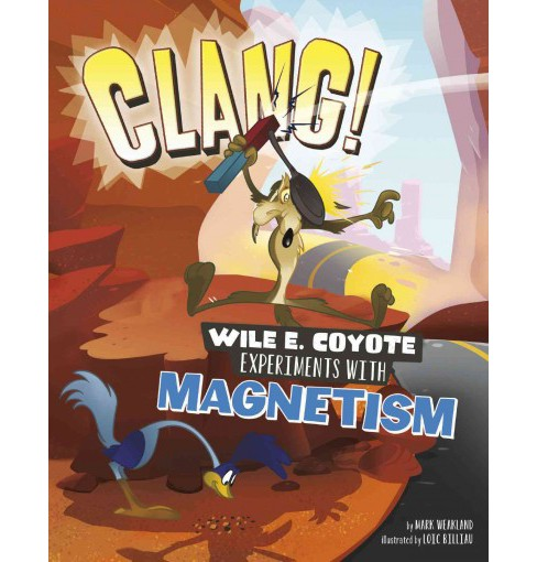 Clang! : Wile E. Coyote Experiments With Magnetism (Paperback) (Mark Weakland) - image 1 of 1