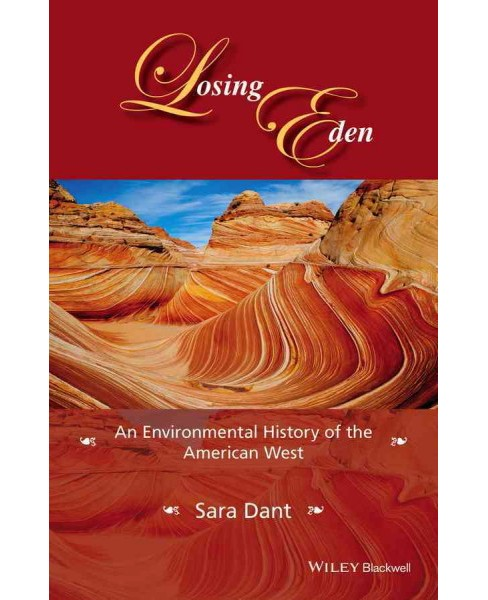 Losing Eden : An Environmental History of the American West (Hardcover) (Sara Dant) - image 1 of 1