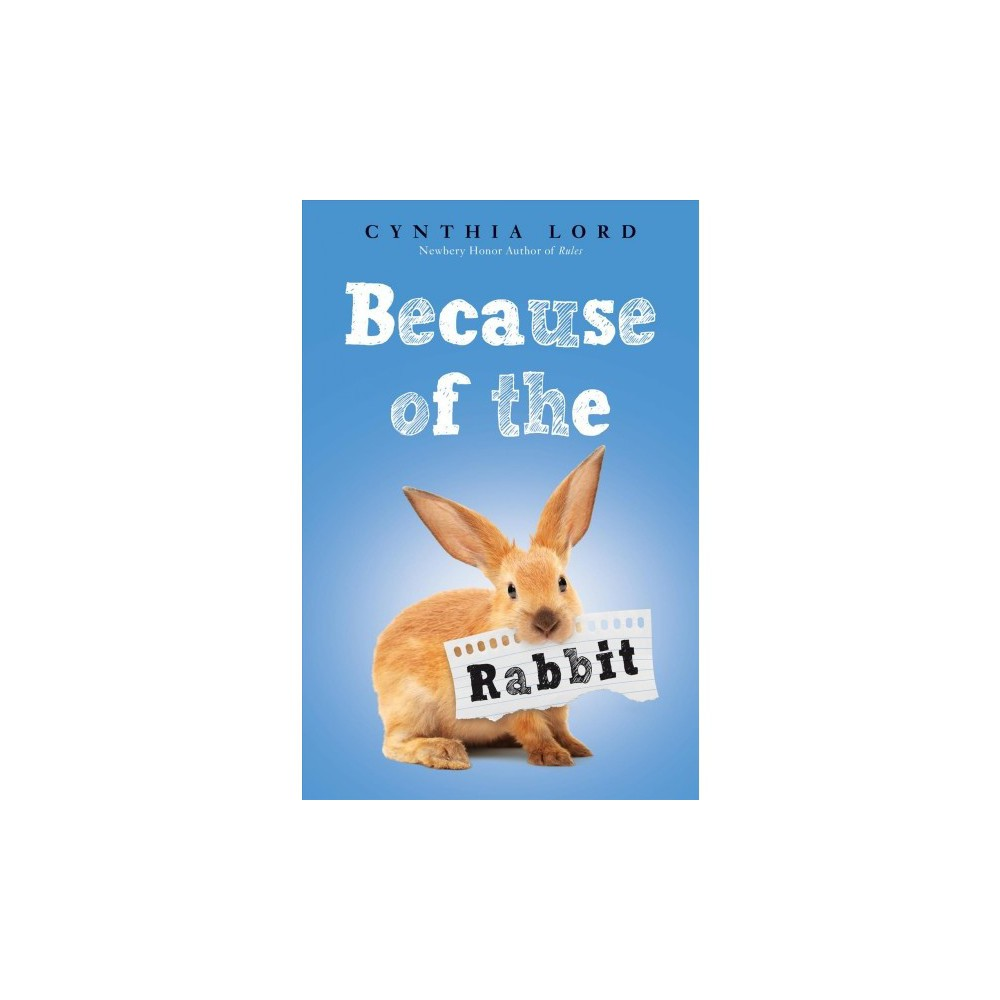 Because of the Rabbit - by Cynthia Lord (Hardcover)
