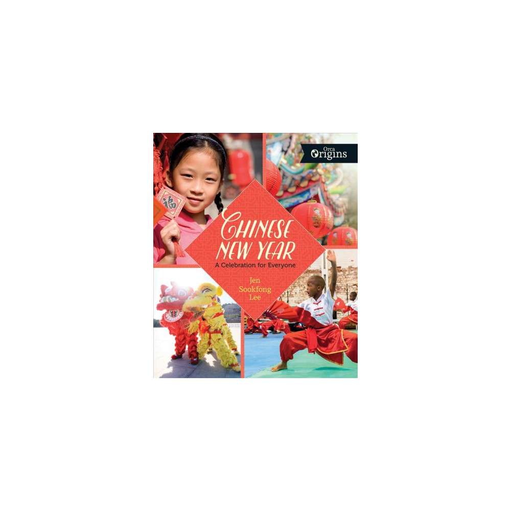 Chinese New Year : A Celebration for Everyone - by Jen Sookfong Lee (Hardcover)