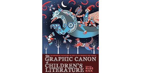 Graphic Canon of Children's Literature : The World's Greatest Kids' Lit As Comics and Visuals - image 1 of 1