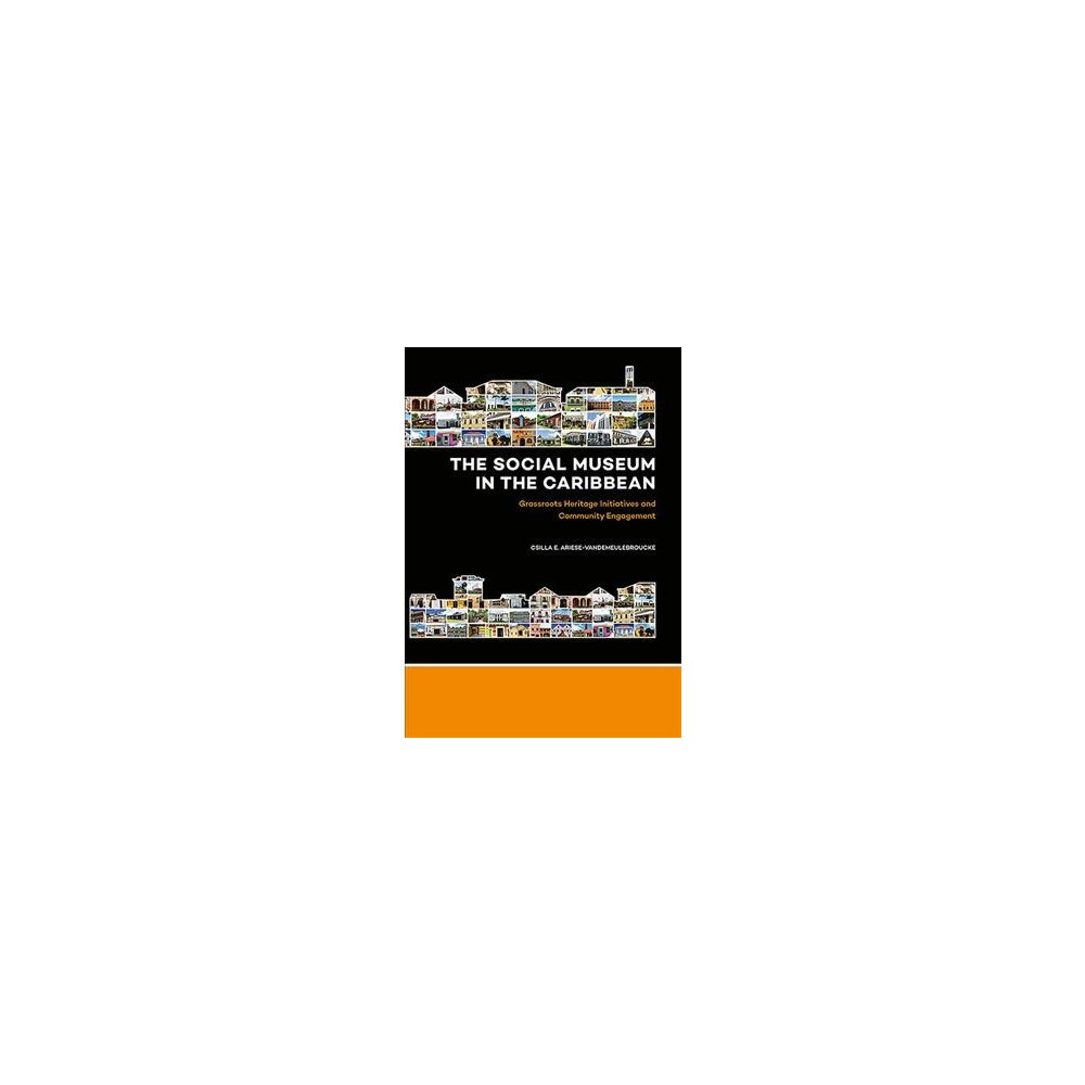 Social Museum in the Caribbean : Grassroots Heritage Initiatives and Community Engagement - (Paperback)