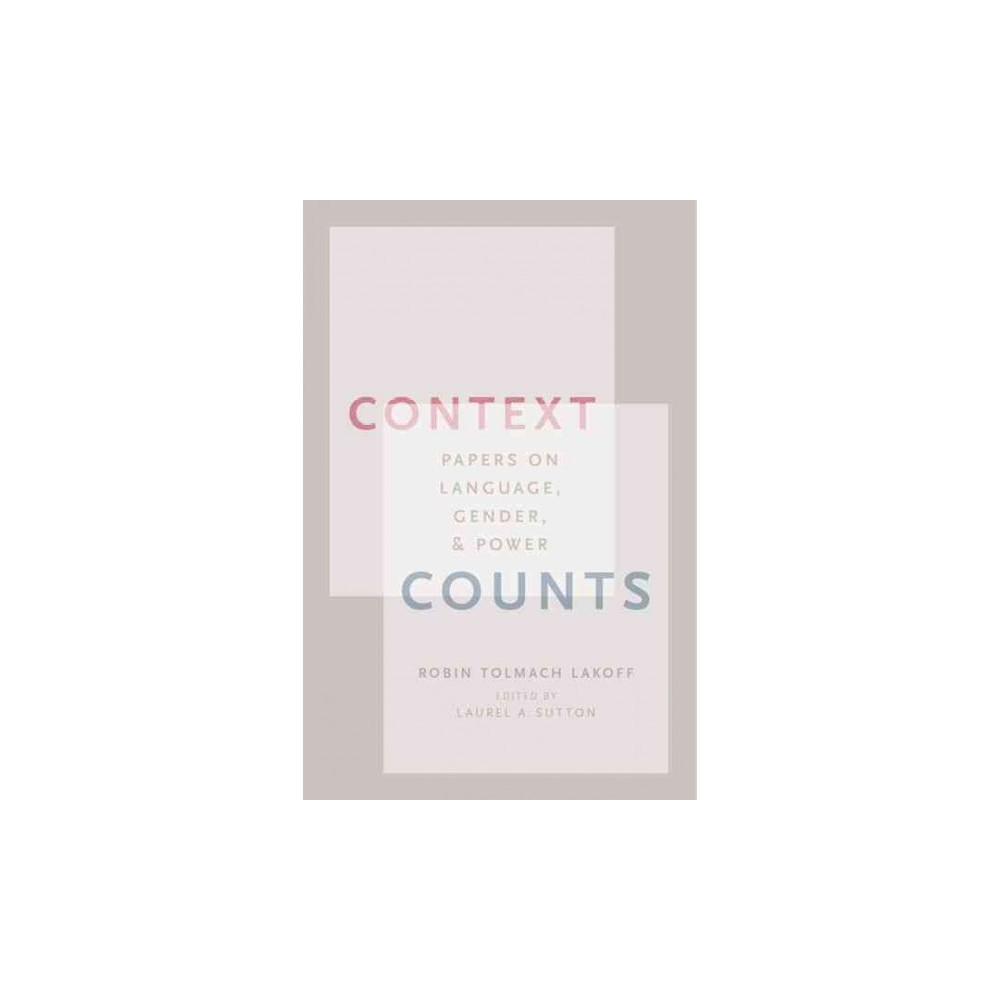 Context Counts : Papers on Language, Gender, and Power (Hardcover) (Robin Tolmach Lakoff)
