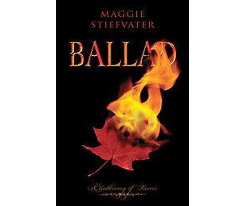 Ballad : A Gathering of Faerie (Original) (Paperback) (Maggie Stiefvater) - image 1 of 1