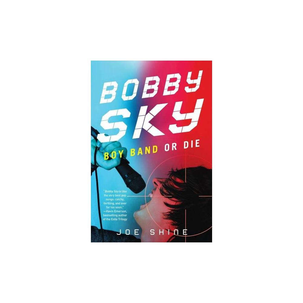 Bobby Sky : Boy Band or Die - Reprint by Joe Shine (Paperback)