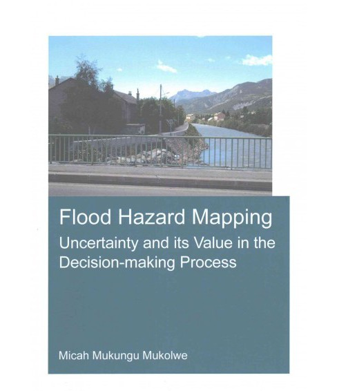 Flood Hazard Mapping : Uncertainty and Its Value in the Decision-making Process (Paperback) (Micah - image 1 of 1