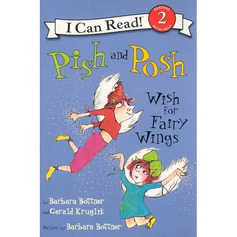 Pish and Posh Wish for Fairy Wings - (I Can Read Books: Level 2) by  Barbara Bottner & Gerald Kruglik - image 1 of 1
