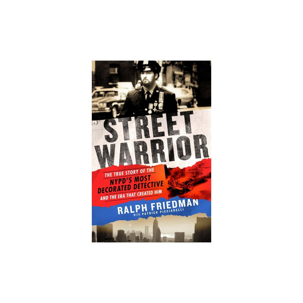 Street Warrior : The True Story of the NYPD's Most Decorated Detective and the Era That Created Him