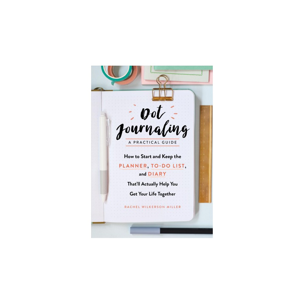 Dot Journaling - A Practical Guide : How to Start and Keep the Planner, To-do List, and Diary