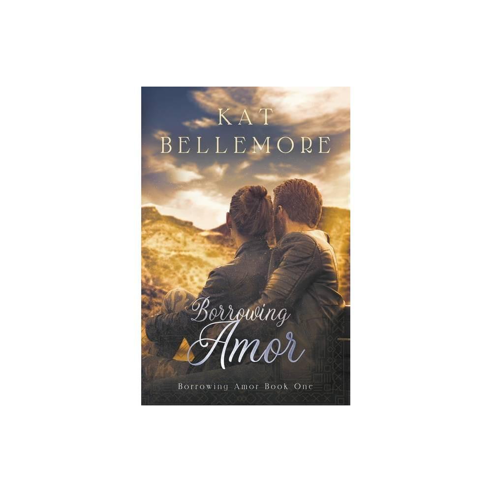 Borrowing Amor By Kat Bellemore Paperback