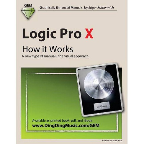 Logic Pro X - How It Works - by  Edgar Rothermich (Paperback) - image 1 of 1