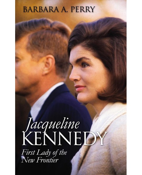Jacqueline Kennedy : First Lady of the New Frontier -  Reprint by Barbara A. Perry (Paperback) - image 1 of 1