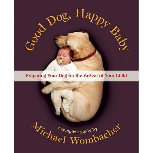 Good Dog, Happy Baby - by  Michael Wombacher (Hardcover) - image 1 of 1