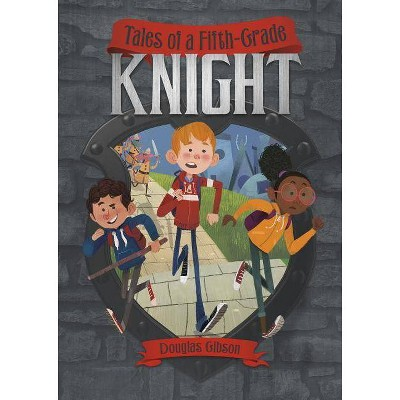 Tales of a Fifth-Grade Knight - (Middle-Grade Novels) by  Douglas Gibson (Paperback)