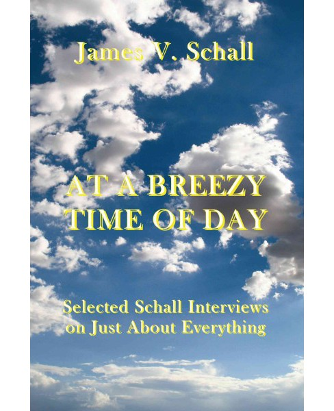 At a Breezy Time of Day : Selected Schall Interviews on Just About Everything -  (Hardcover) - image 1 of 1