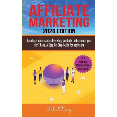 Affiliate Marketing - (Best Financial Freedom Books & Audiobooks) by  Robert Kasey (Paperback)