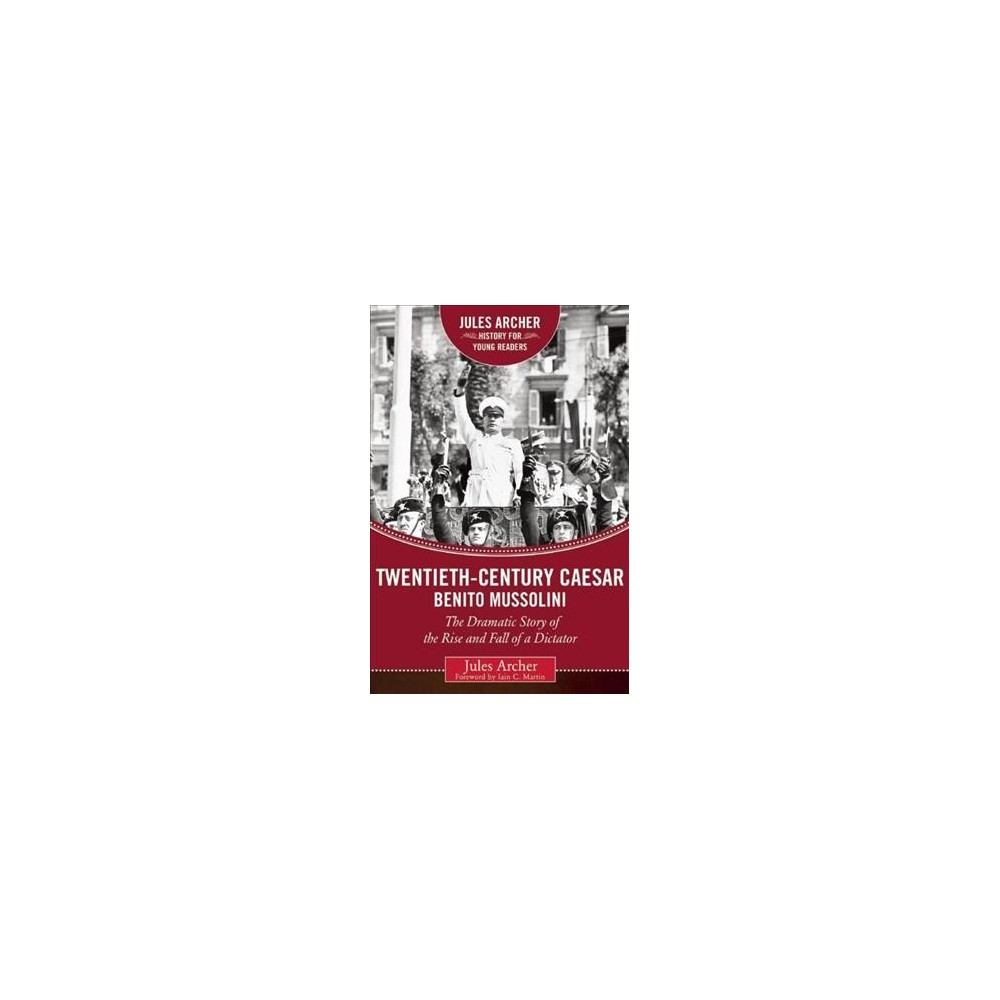 Twentieth-Century Caesar: Benito Mussolini : The Dramatic Story of the Rise and Fall of a Dictator