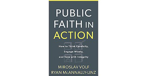 Public Faith in Action : How to Think Carefully, Engage Wisely, and Vote with Integrity (Hardcover) - image 1 of 1