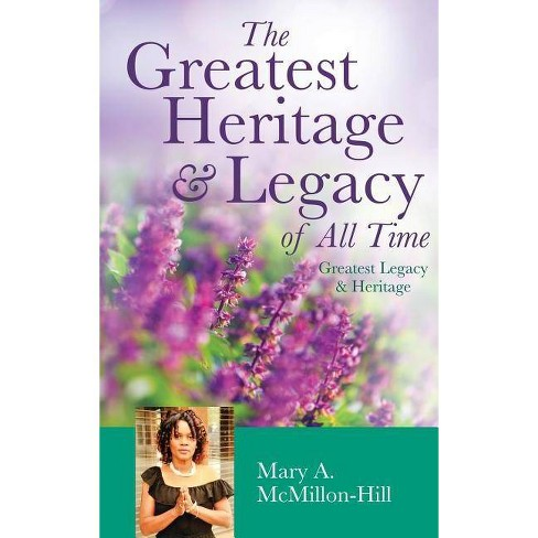 The Greatest Heritage & Legacy of All Time - by  Mary a McMillon-Hill (Hardcover) - image 1 of 1