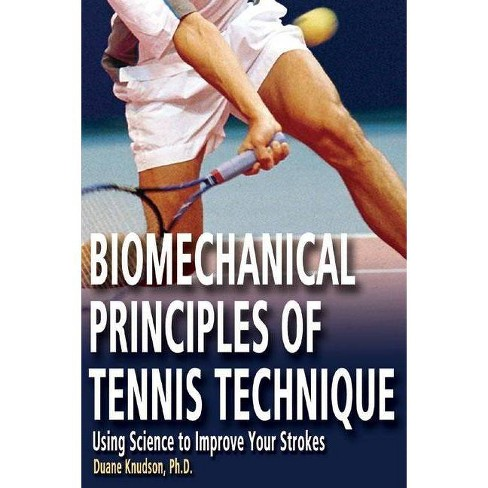 Biomechanical Principles of Tennis Technique - by  Duane Knudson (Paperback) - image 1 of 1