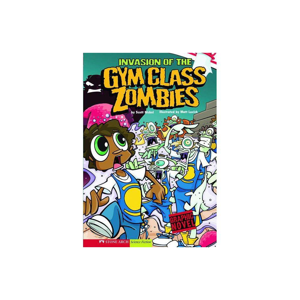 Invasion of the Gym Class Zombies - (Graphic Sparks Graphic Novels (Paperback)) by Scott Nickel (Paperback)