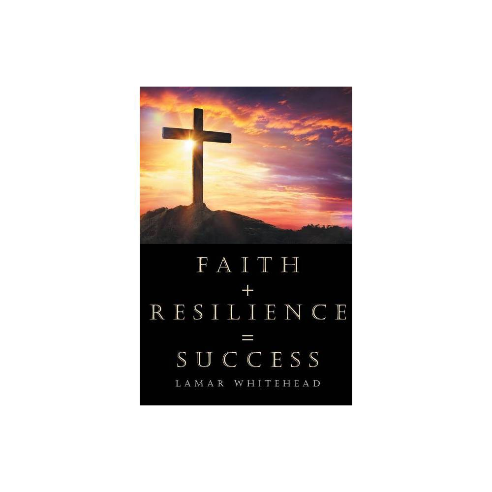 Faith Resilience Success By Lamar Whitehead Paperback
