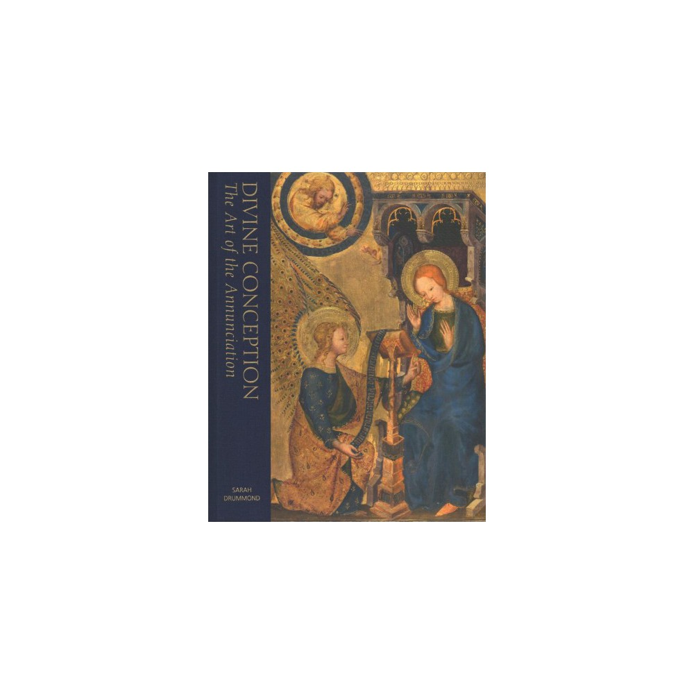 Divine Conception : The Art of the Annunciation - by Sarah Drummond (Hardcover)