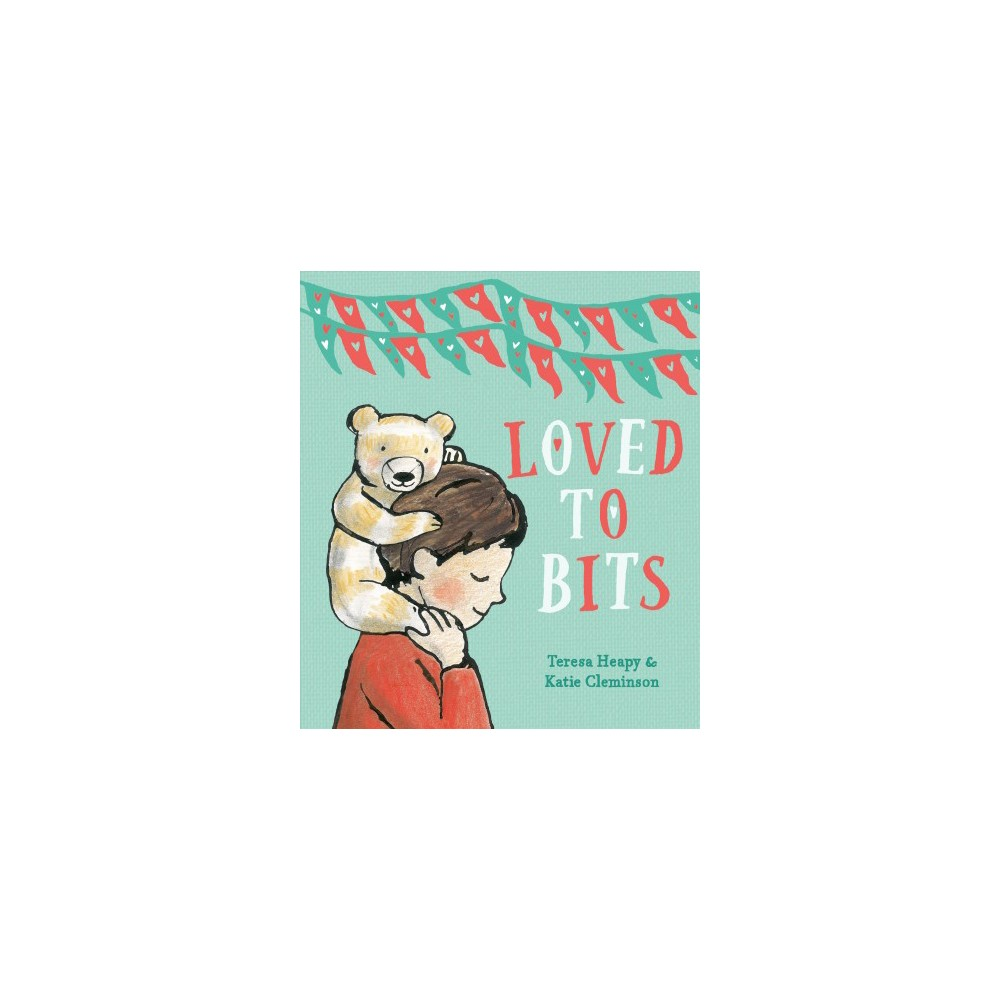 Loved to Bits - by Teresa Heapy (School And Library)