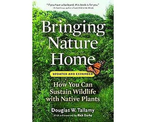Bringing Nature Home : How You Can Sustain Wildlife with Native Plants (Expanded / Updated) (Paperback) - image 1 of 1
