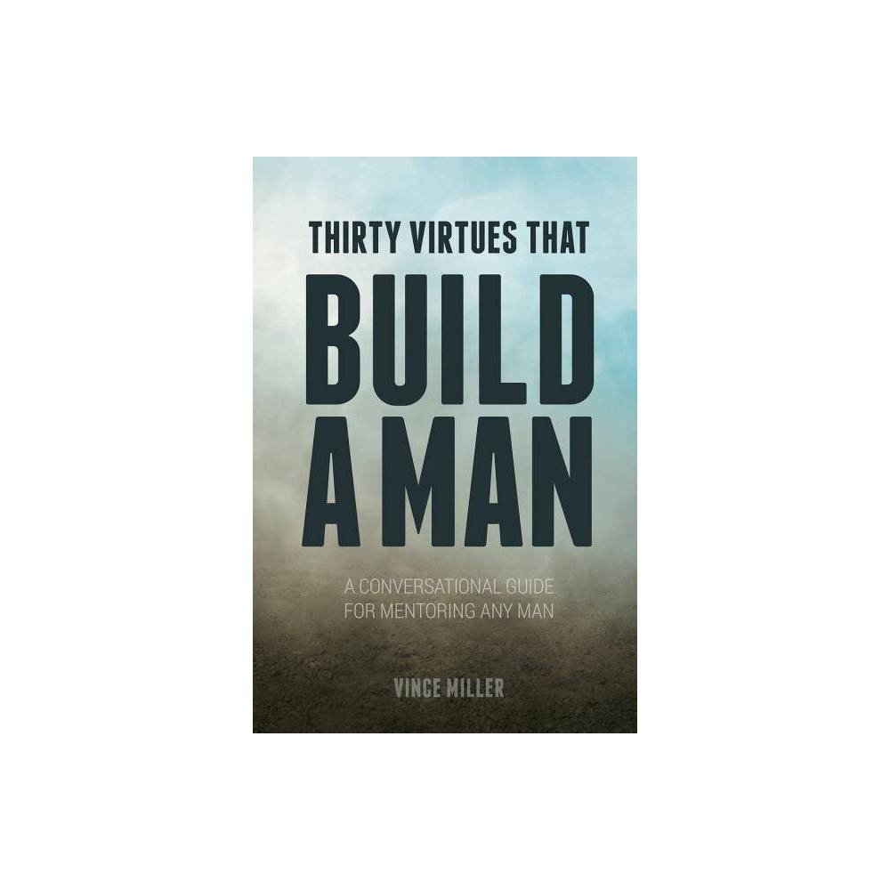 Thirty Virtues That Build A Man By Vince Miller Paperback