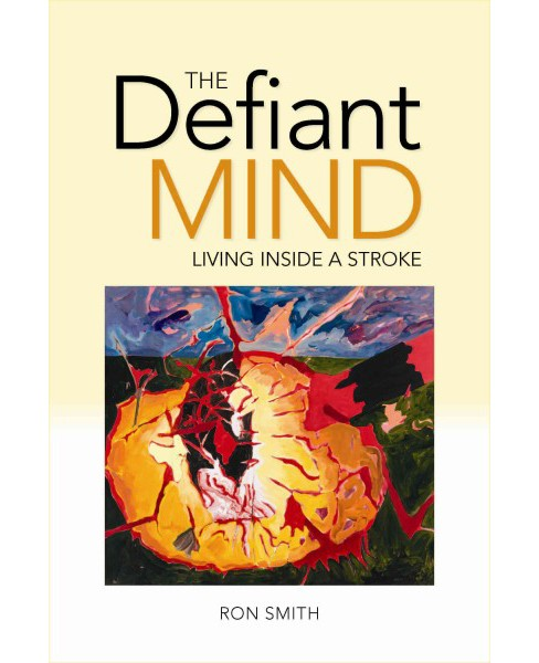 Defiant Mind : Living Inside a Stroke (Paperback) (Ron Smith) - image 1 of 1
