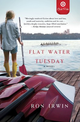 Flat Water Tuesday: A Novel (Target Club Pick May 2014) (Paperback) by Ron Irwin
