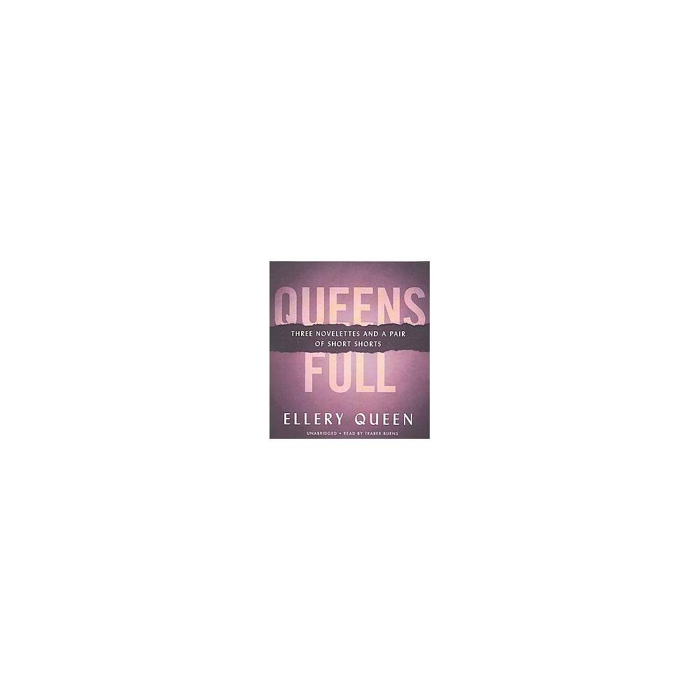 Queens Full : Three Novelettes and a Pair of Short Stories (Unabridged) (CD/Spoken Word) (Ellery Queen)