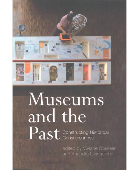 Museums and the Past : Constructing Historical Consciousness (Reprint) (Paperback) - image 1 of 1