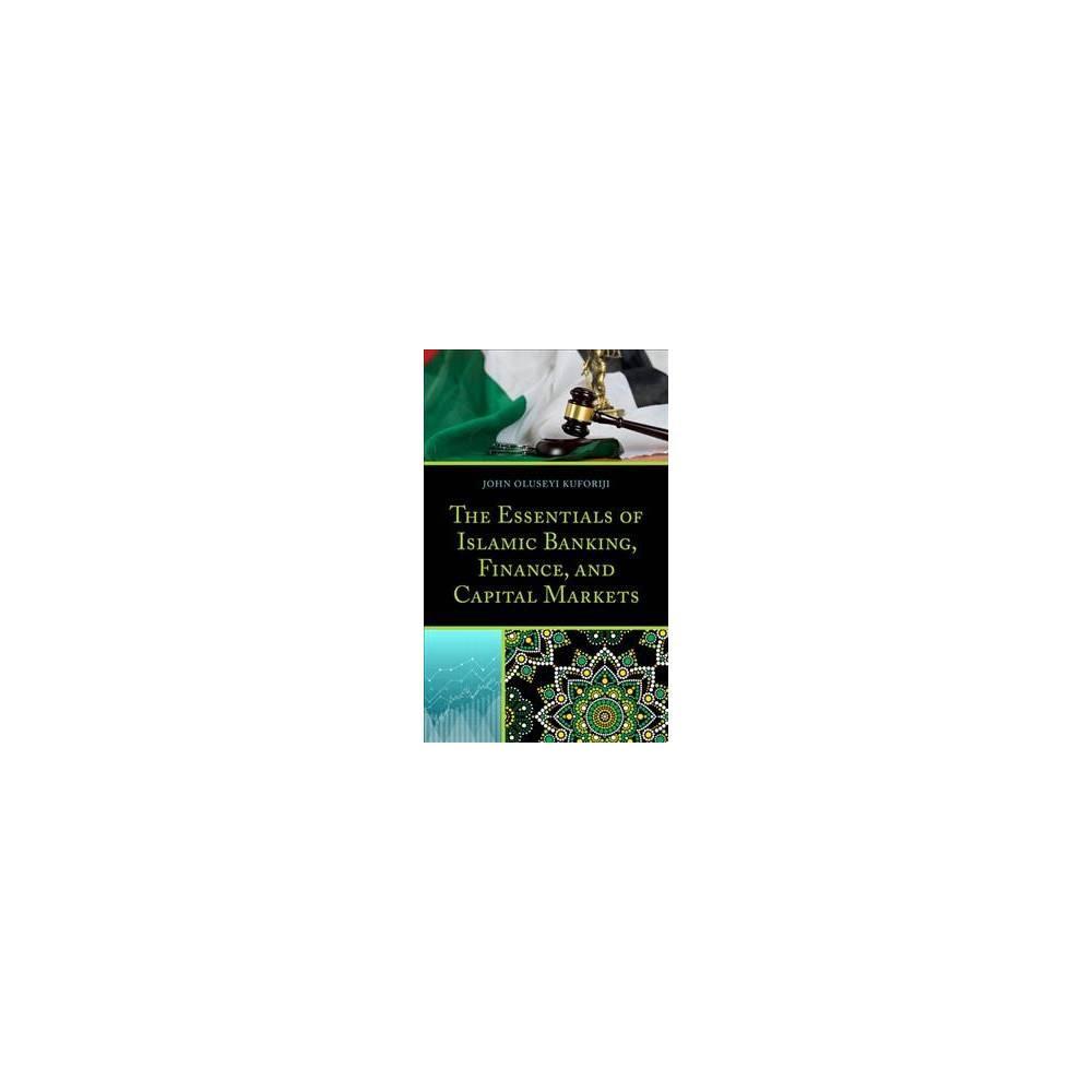 Essentials of Islamic Banking, Finance, and Capital Markets - by John Oluseyi Kuforiji (Hardcover)