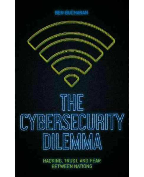 Cybersecurity Dilemma : Hacking, Trust and Fear Between Nations (Paperback) (Ben Buchanan) - image 1 of 1