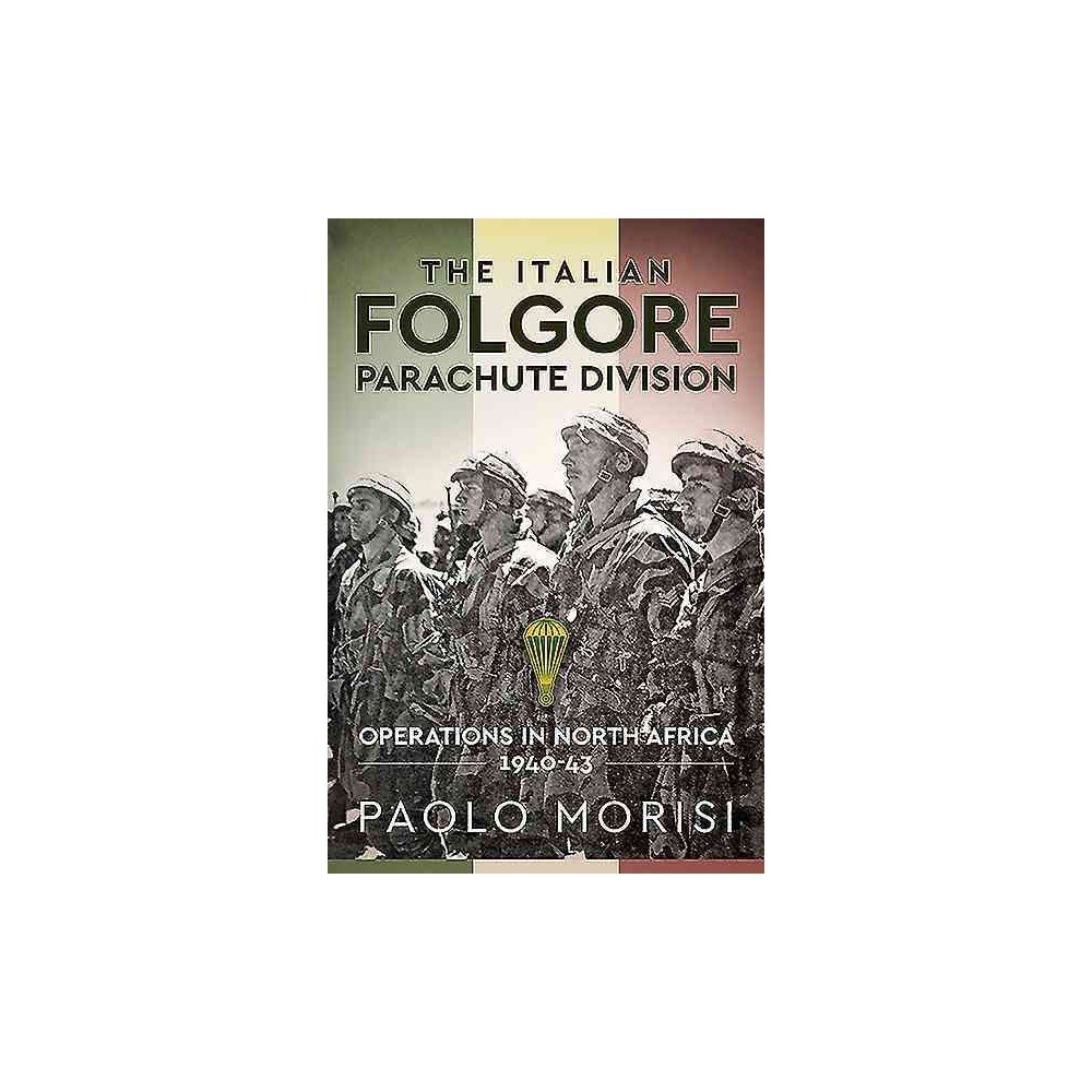 Folgore Parachute Division : North African Operations 1940-43 (Hardcover) (Paolo Morisi)