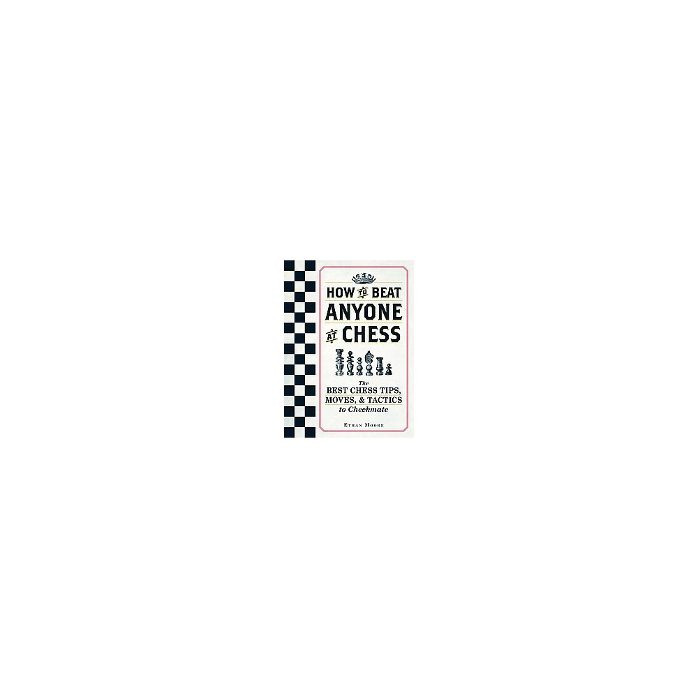 How to Beat Anyone at Chess : The Best Chess Tips, Moves, & Tactics to Checkmate (Paperback) (Ethan