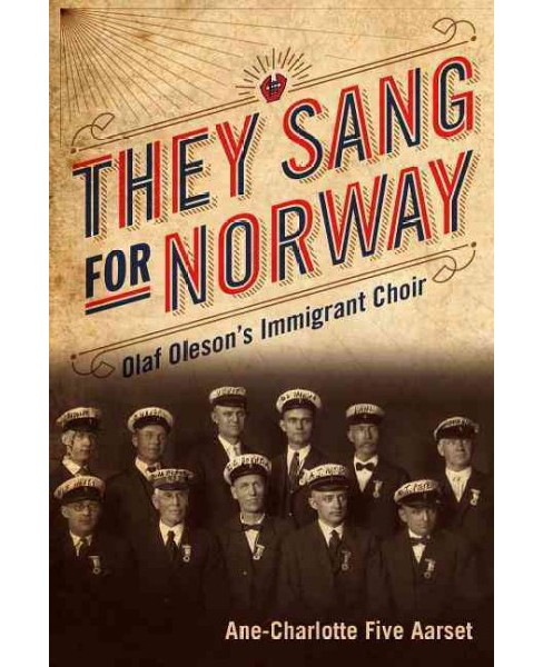 They Sang for Norway : Olaf Oleson's Immigrant Choir (Paperback) (Ane-charlotte Five Aarset) - image 1 of 1