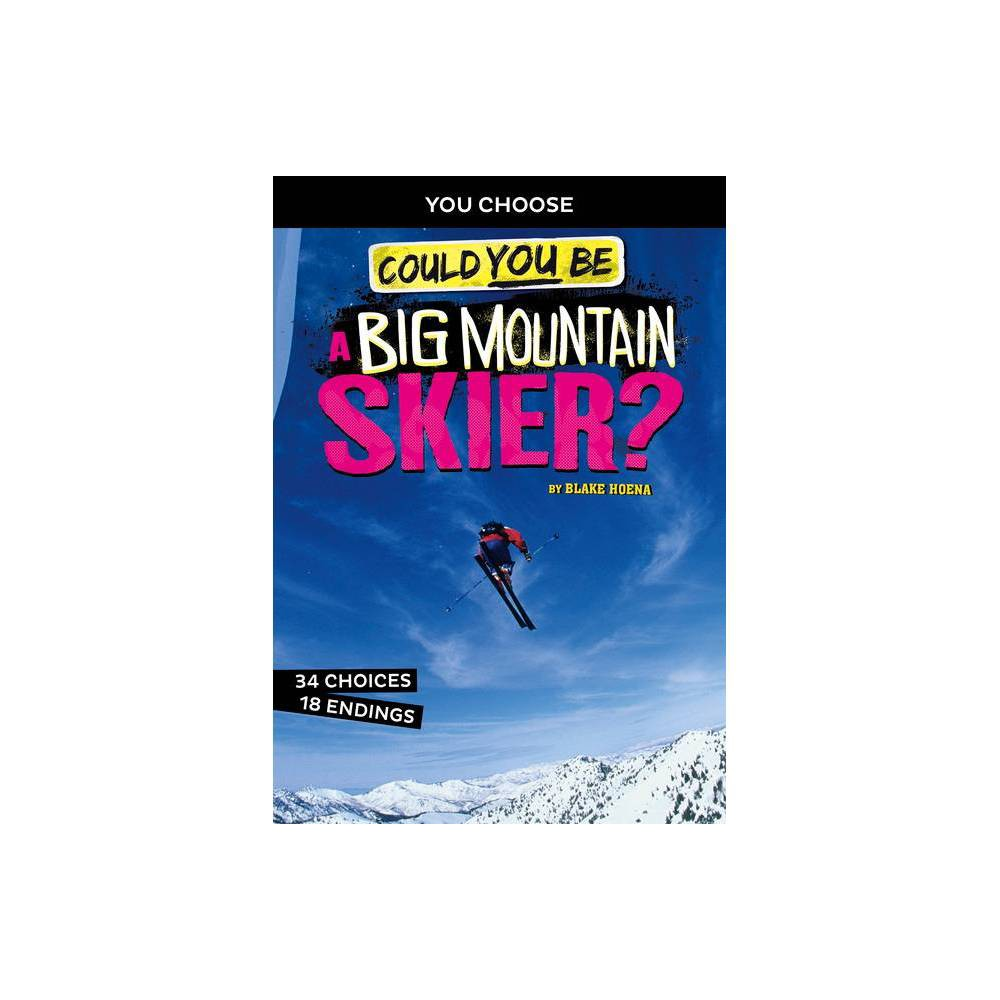Could You Be A Big Mountain Skier You Choose Extreme Sports Adventures By Blake Hoena Hardcover