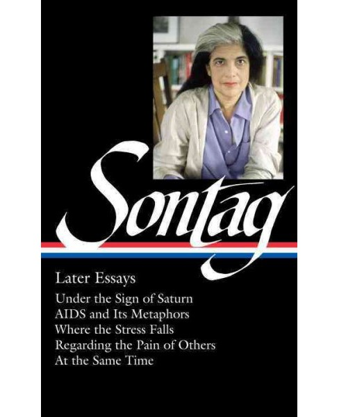 Susan Sontag : Later Essays: Under the Sign of Saturn, Aids and Its Metaphors, Where the Stress Falls, - image 1 of 1