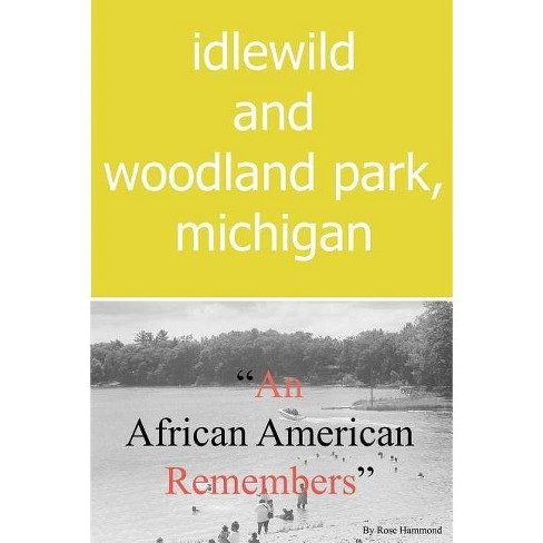 Idlewild and Woodland Park, Michigan an African American Remembers - by  Rose Louise Hammond (Paperback) - image 1 of 1