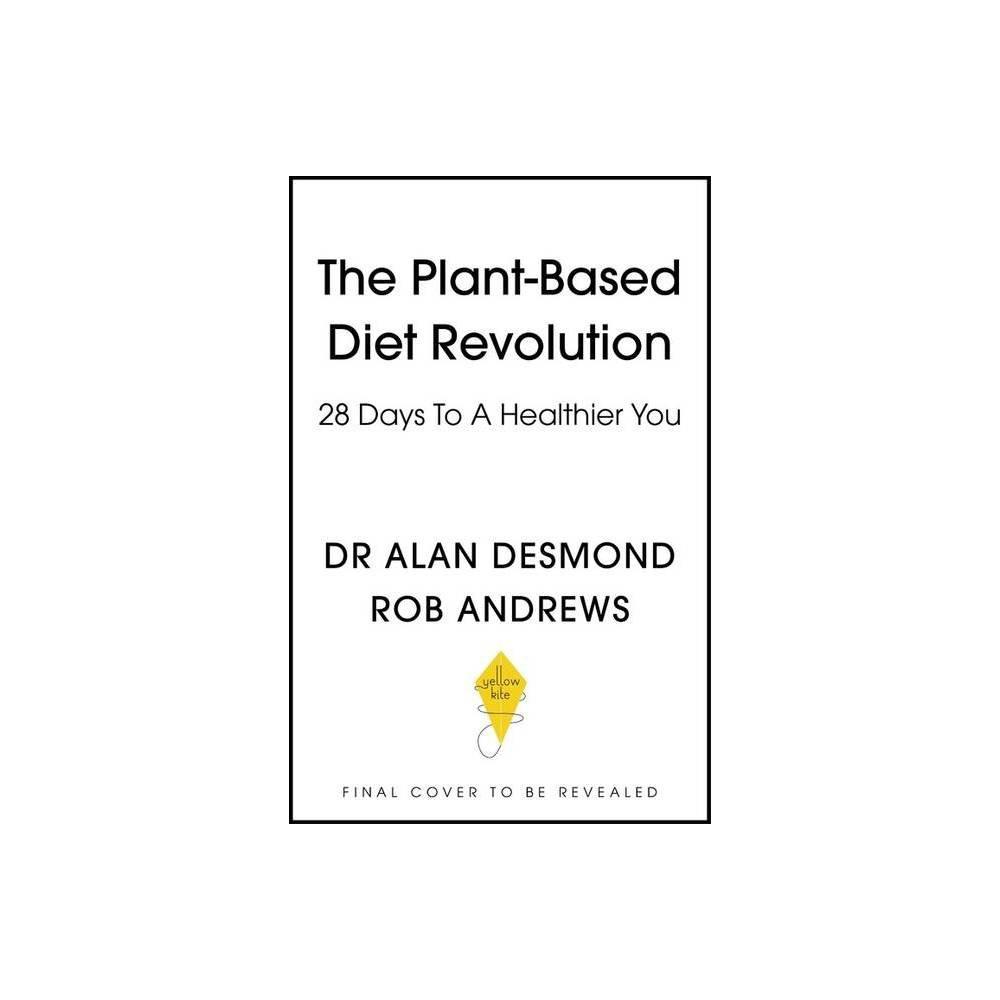 The Plant Based Diet Revolution By Alan Desmond Bob Andrews Hardcover