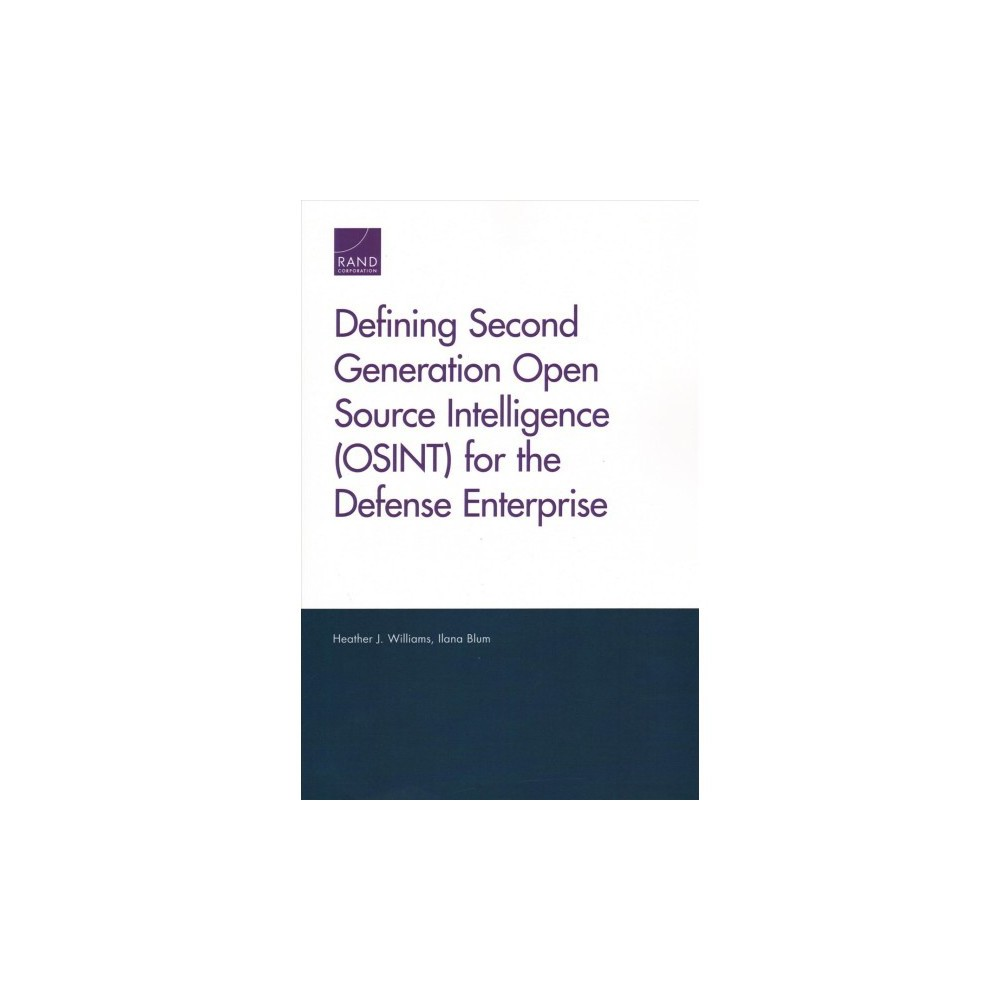 Defining Second Generation Open Source Intelligence (Osint) for the Defense Enterprise - (Paperback)